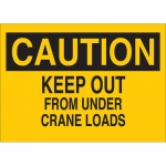 Brady 70409, Caution Keep Out From Under Crane Loads Sign